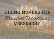 Hiring Movers for Priceless Possessions Versus DIY