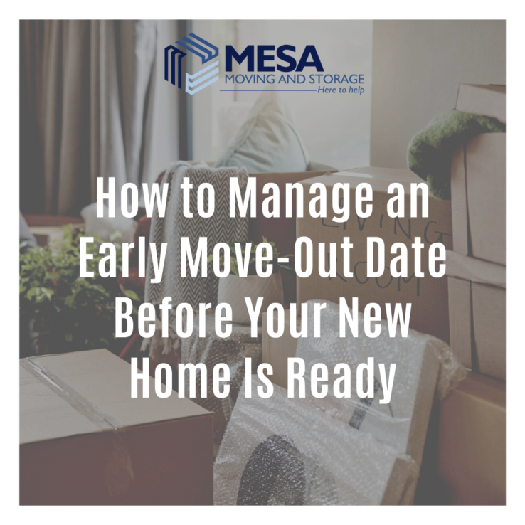 How to Manage an Early Move-Out Date Before Your New Home Is Ready